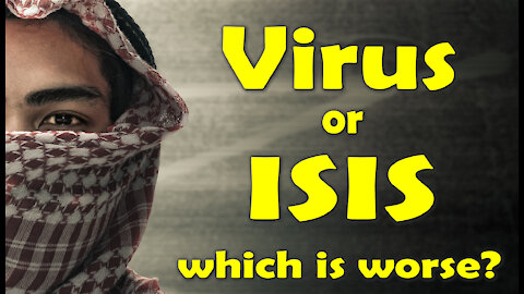 The Virus or ISIS, Which is Worse?
