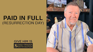 Paid In Full (Resurrection Day) | Give Him 15: Daily Prayer with Dutch | April 4