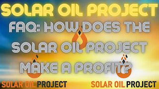 Solar Oil Project FAQ: How Does The Solar Oil Project Make A Profit?