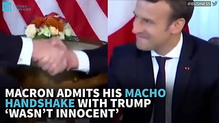 Macron Admits His Macho Handshake With Trump 'Wasn't Innocent' - Video