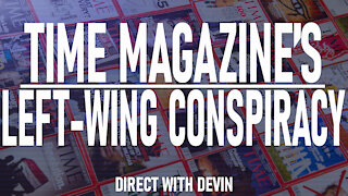 Direct with Devin: Time Magazine's Left-Wing Conspiracy