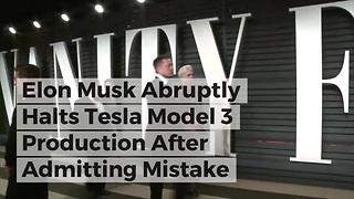 Elon Musk Abruptly Halts Tesla Model 3 Production After Admitting Mistake - Video