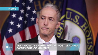 Trey Gowdy Lands Major Post Leading Oversight Committee