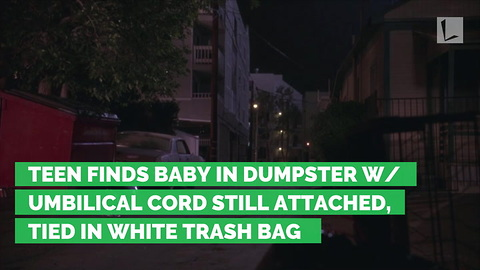 Teen Finds Baby in Dumpster w/ Umbilical Cord Still Attached, Tied in White Trash Bag