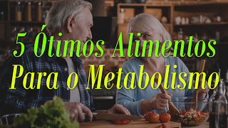 5 Ótimos Alimentos Para o Metabolismo - Video