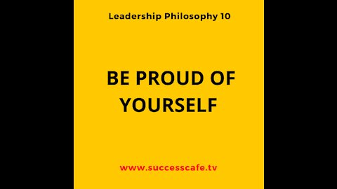 Leader Philosophy #9: Be Proud Of Yourself