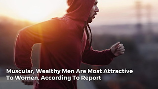 Muscular, Wealthy Men Are Most Attractive To Women, According To Report - Video