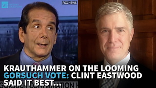 Krauthammer On The Looming Gorsuch Vote: Clint Eastwood Said It Best… - Video