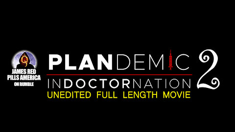 PLANDEMIC 2: INDOCTORNATION (Full Length Documentary)