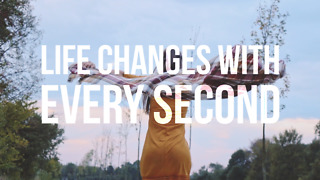Life Changes with Every Second - Video