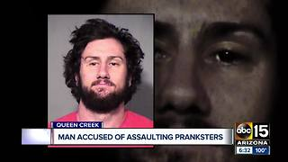 Man accused of assaulting pranksters in Queen Creek - Video