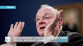 No Retirement Announcement Yet From Justice Anthony Kennedy - Video