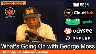 What's Going On With George Moss 1-18-2021 Martin Luther King Jr. Day