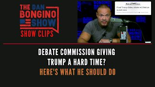 Debate Commission Giving Trump A Hard Time? Here's What He Should Do - Dan Bongino Show Clips