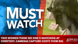 Two Women Think No One's Watching At Cemetery, Cameras Capture Costs Them Big - Video