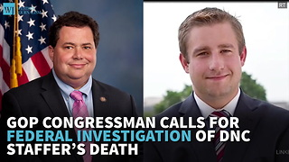 GOP Congressman Calls For Federal Investigation Of DNC Staffer's Death - Video