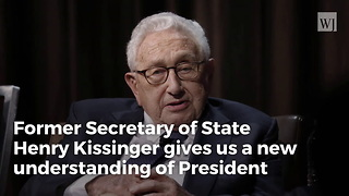 Kissinger: Trump's Foreign Policy Style Is 'Remarkable and New… People Need to Open Their Eyes' - Video