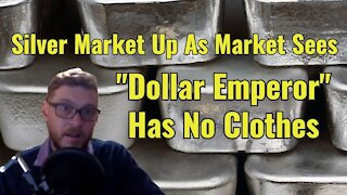 "Silver Up, Market Sees ""Dollar Emperor"" Has No Clothes"