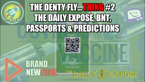 The Denty Fly... Thing #2: The Daily Expose, BNT, Passports & Predictions