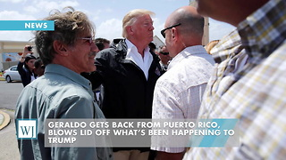 Geraldo Gets Back From Puerto Rico, Blows Lid Off What's Been Happening To Trump - Video