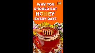 Why Eating Honey Everyday Will Benefit You? *