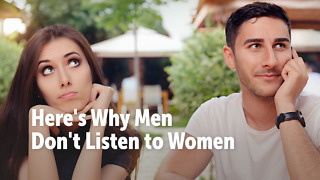 Here's Why Men Don't Listen to Women - Video