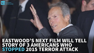 Eastwood's Next Film Will Tell Story Of 3 Americans Who Stopped 2015 Terror Attack - Video