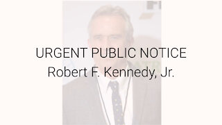 Article Video: URGENT PUBLIC NOTICE Robert F. Kennedy, Jr.