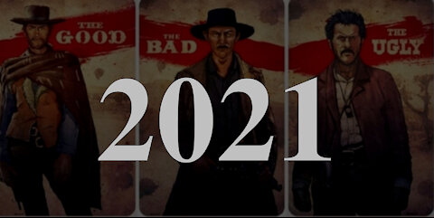 The Good, the Bad and the Ugly of 2021