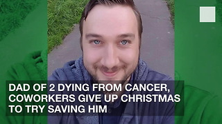 Dad of 2 Dying from Cancer, Coworkers Give Up Christmas to Try Saving Him - Video