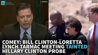 Comey: Bill Clinton-Loretta Lynch Tarmac Meeting Tainted Hillary Clinton Probe - Video