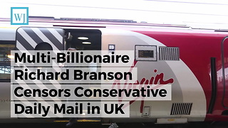 Multi-Billionaire Richard Branson Censors Conservative Daily Mail in UK - Video