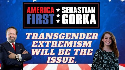 Transgender extremism will be the issue. Mary Margaret Olohan with Sebastian Gorka on AMERICA First