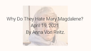 Why Do They Hate Mary Magdalene? April 19, 2021 By Anna Von Reitz