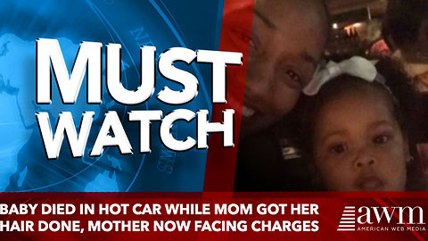 Baby died in hot car while mom got her hair done, mother now facing charges