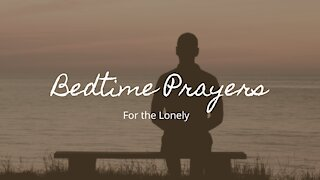 Bedtime Prayers - Prayers for the Lonely