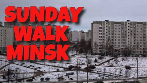 SUNDAY AFTERNOON WALK IN MINSK - 3RD JANUARY 2021