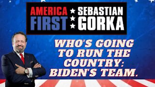 Who's going to run the country: Biden's team. Sebastian Gorka on AMERICA First