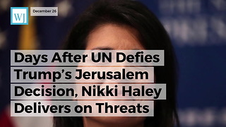 Days After UN Defies Trump's Jerusalem Decision, Nikki Haley Delivers On Threats - Video