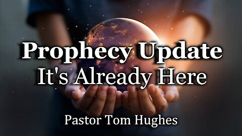 Prophecy Update - It's Already Here