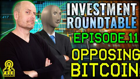 FREEDOMAIN INVESTMENT ROUNDTABLE 11: OPPOSING BITCOIN!