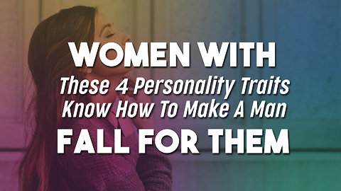 Women With These 4 Personality Traits Know How To Make A Man Fall For Them Forever