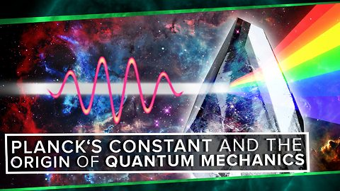 S2: Planck's Constant and The Origin of Quantum Mechanics