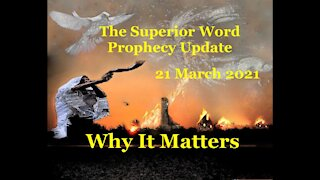 Pro-384 - Prophecy Update, 21 March 2021 (Why It Matters)