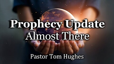 Prophecy Update - Almost There