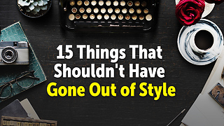 15 Things That Shouldn't Have Gone Out of Style - Video