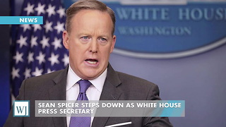 Sean Spicer Steps Down As White House Press Secretary - Video