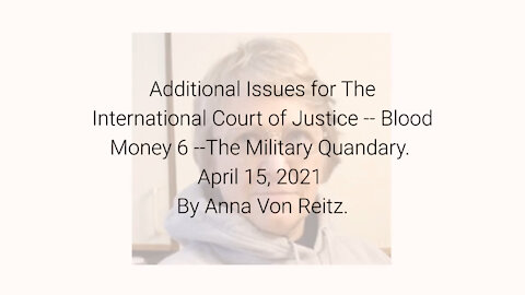 Additional Issues for The International Court of Justice-Blood Money 6 Apr 15 2021 By Anna Von Reitz