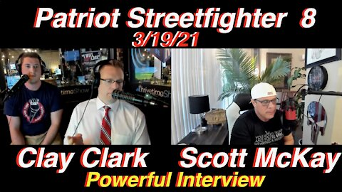 3.19.21 Patriot Streetfighter Scott McKay's POWERFUL Interview W/ Thrive Time's ClayClark