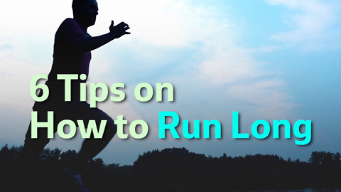 6 Tips on How to Run Long